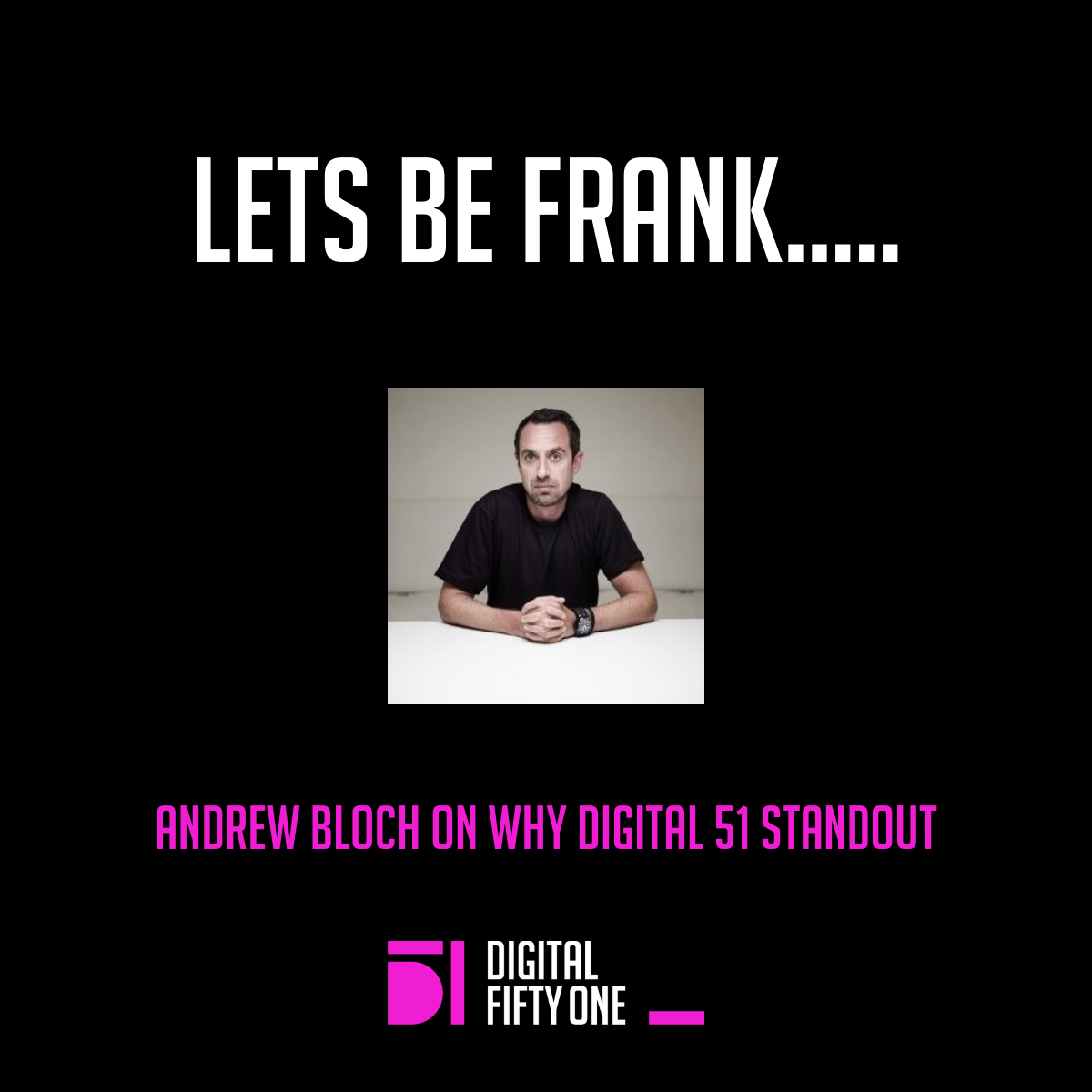 Andrew Bloch talks about why Digital 51 standout from the crowd