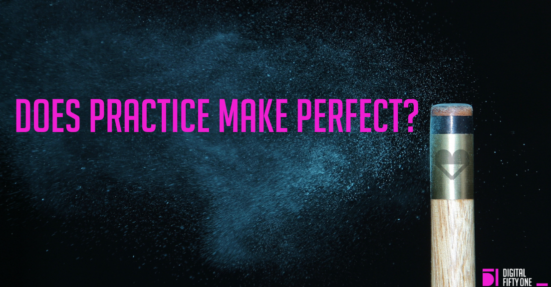 Practice makes perfect, so why don't you do it more?